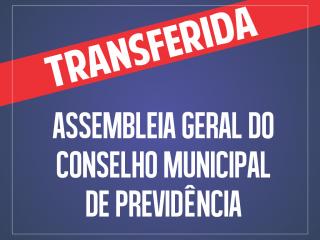 Transferida a Assembléia do Conselho Municipal de Previdência