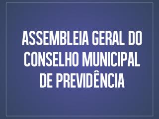 Assembleia do Conselho Municipal de Previdência acontece no próximo dia 31 de março
