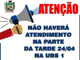 NÃO HAVERÁ ATENDIMENTO NA PARTE DA TARDE DA UBS 1 DIA 24/04